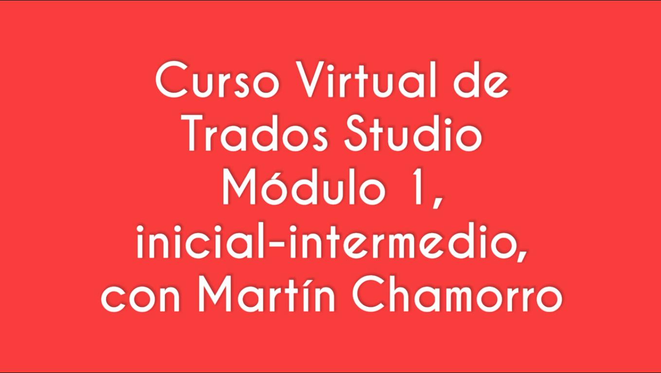 Curso Virtual Trados Studio , módulo 1, SR4T Martín Chamorro