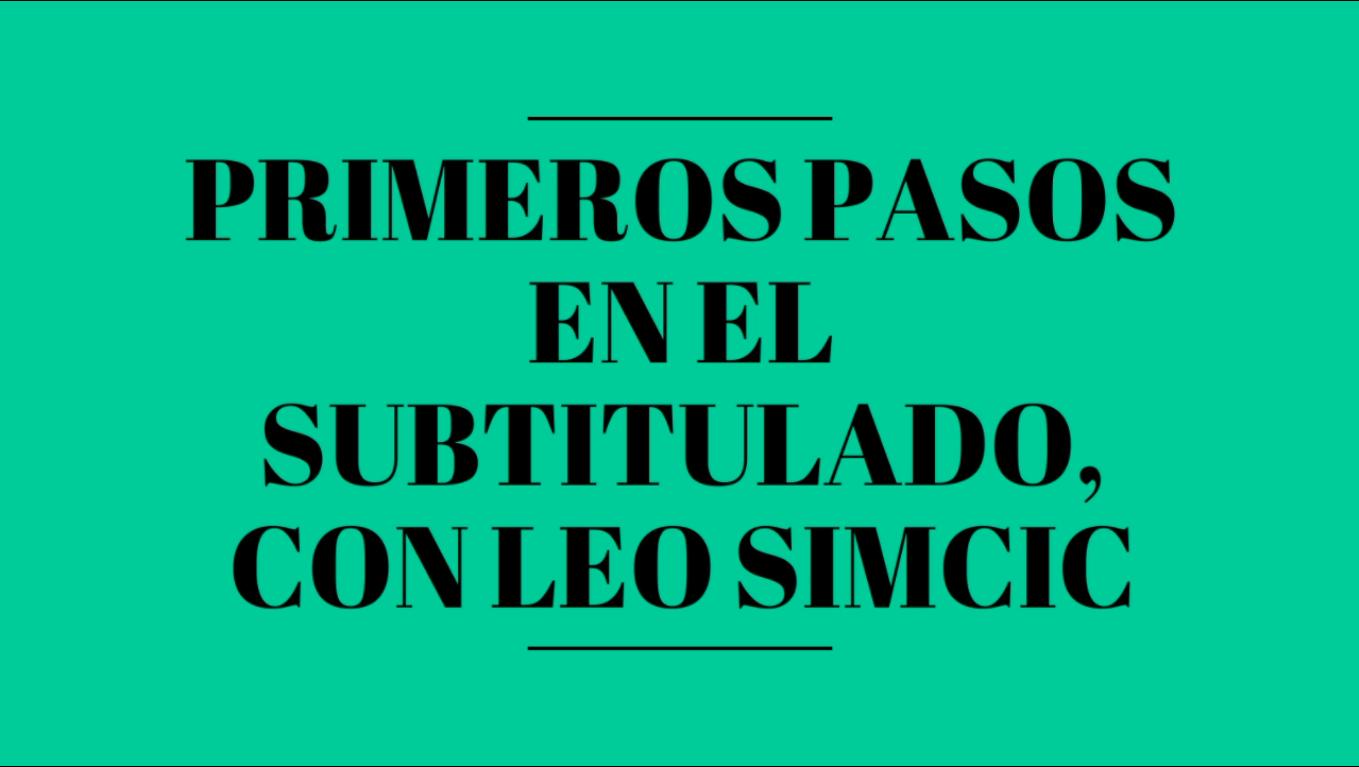 Primeros pasos en el subtitulado - Leo Simcic - SR4T