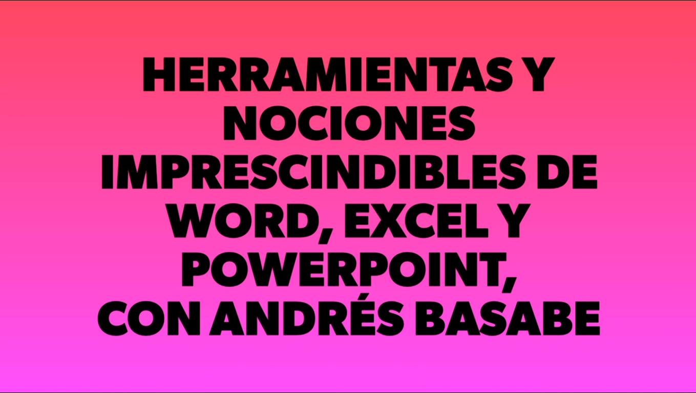 Herramientas y nociones fundamentales de Word, Excel y PowerPoint (Andrés Basabe) - SR4T